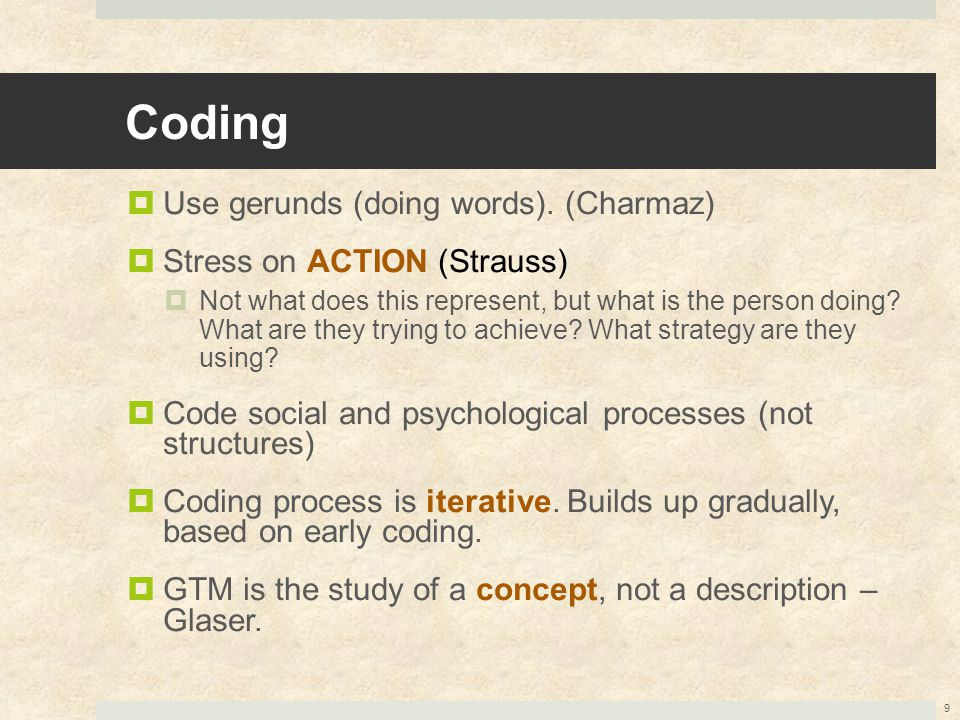 Coding Use gerunds (doing words). (Charmaz) Stress on ACTION (Strauss)
