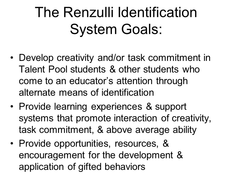 The Renzulli Identification System Goals:
