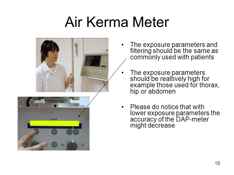 Air Kerma Meter The exposure parameters and filtering should be the same as commonly used with patients.