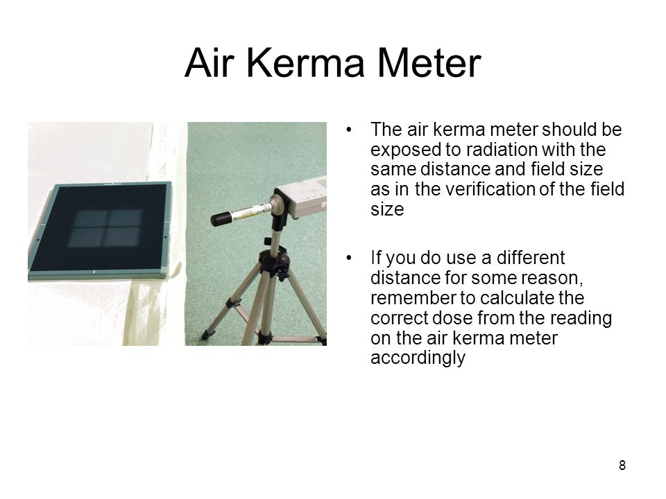 Air Kerma Meter The air kerma meter should be exposed to radiation with the same distance and field size as in the verification of the field size.