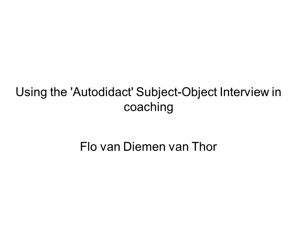 Using the Autodidact Subject-Object Interview in coaching
