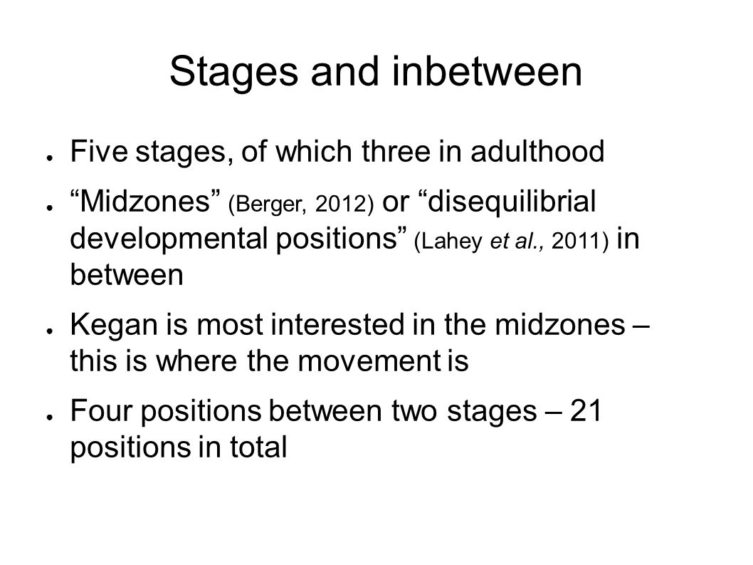 Stages and inbetween Five stages, of which three in adulthood