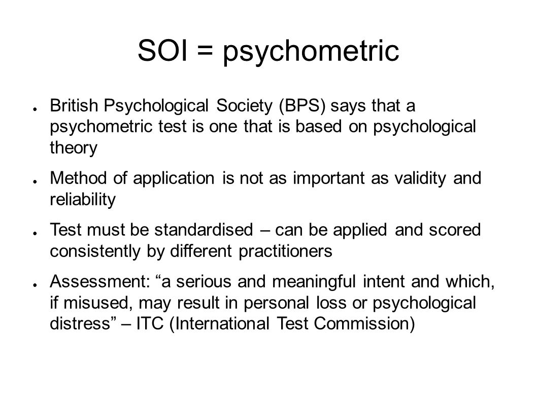 SOI = psychometric British Psychological Society (BPS) says that a psychometric test is one that is based on psychological theory.