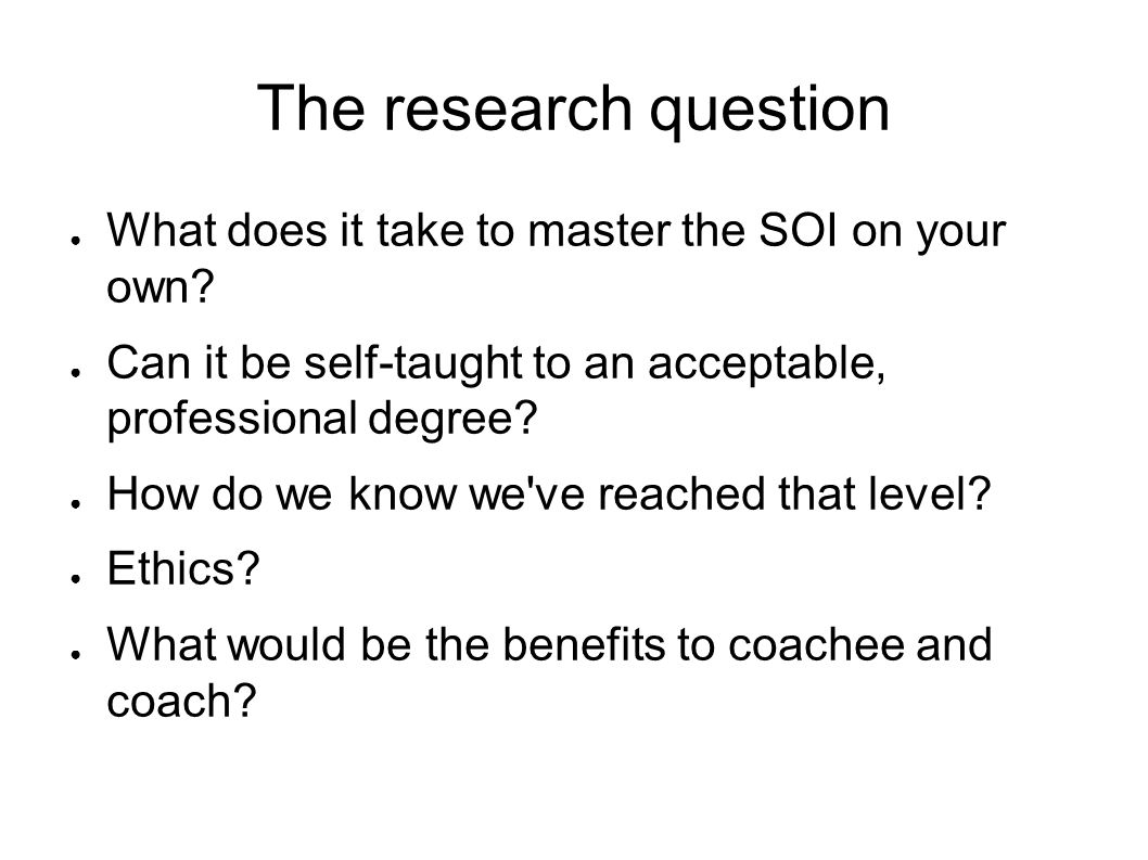 The research question What does it take to master the SOI on your own