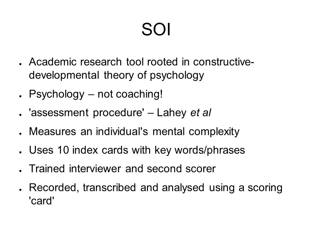 SOI Academic research tool rooted in constructive- developmental theory of psychology. Psychology – not coaching!