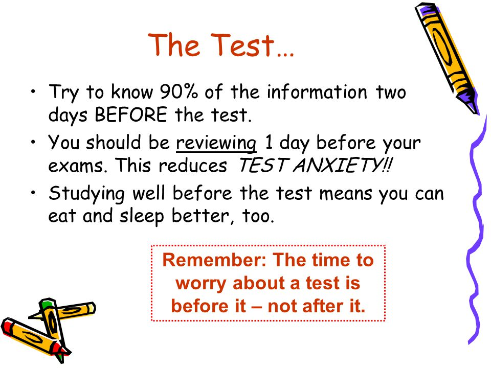 Remember: The time to worry about a test is before it – not after it.