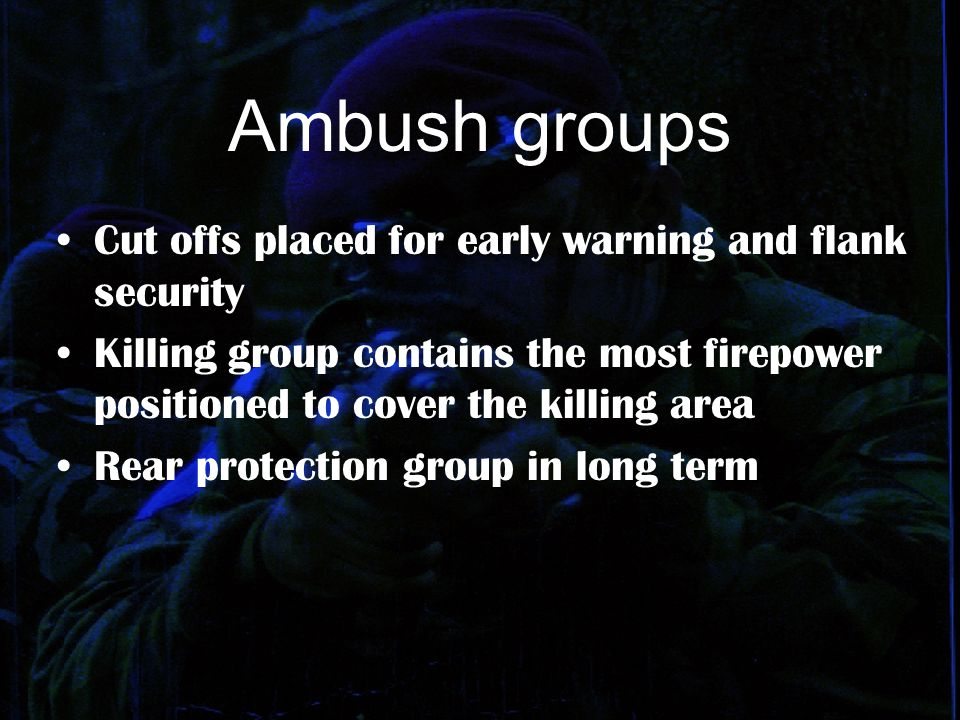 Ambush groups Cut offs placed for early warning and flank security