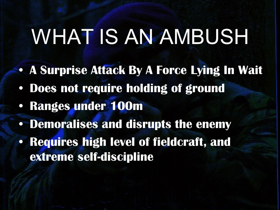 WHAT IS AN AMBUSH A Surprise Attack By A Force Lying In Wait