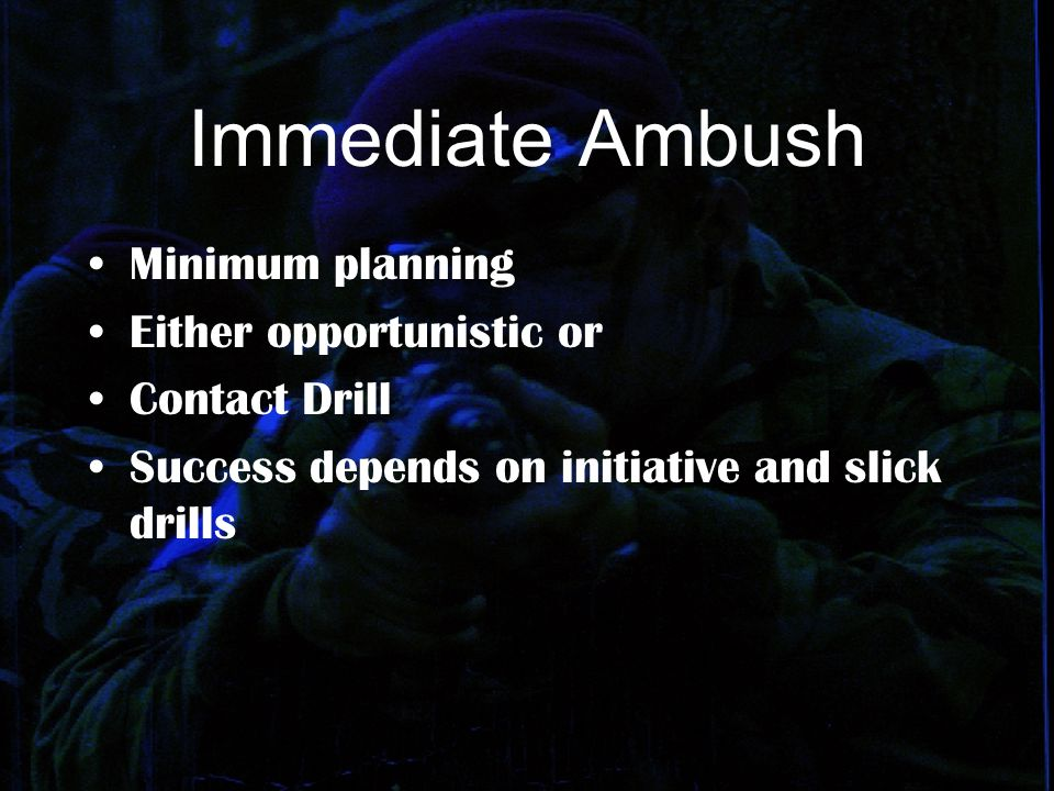Immediate Ambush Minimum planning Either opportunistic or