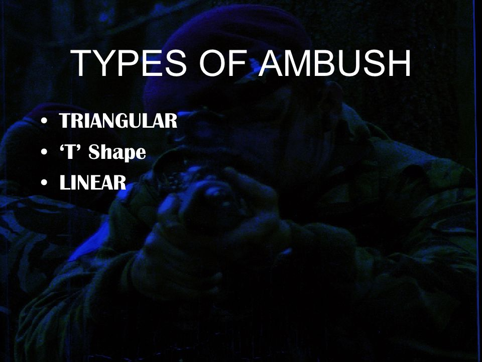 TYPES OF AMBUSH TRIANGULAR 'T' Shape LINEAR