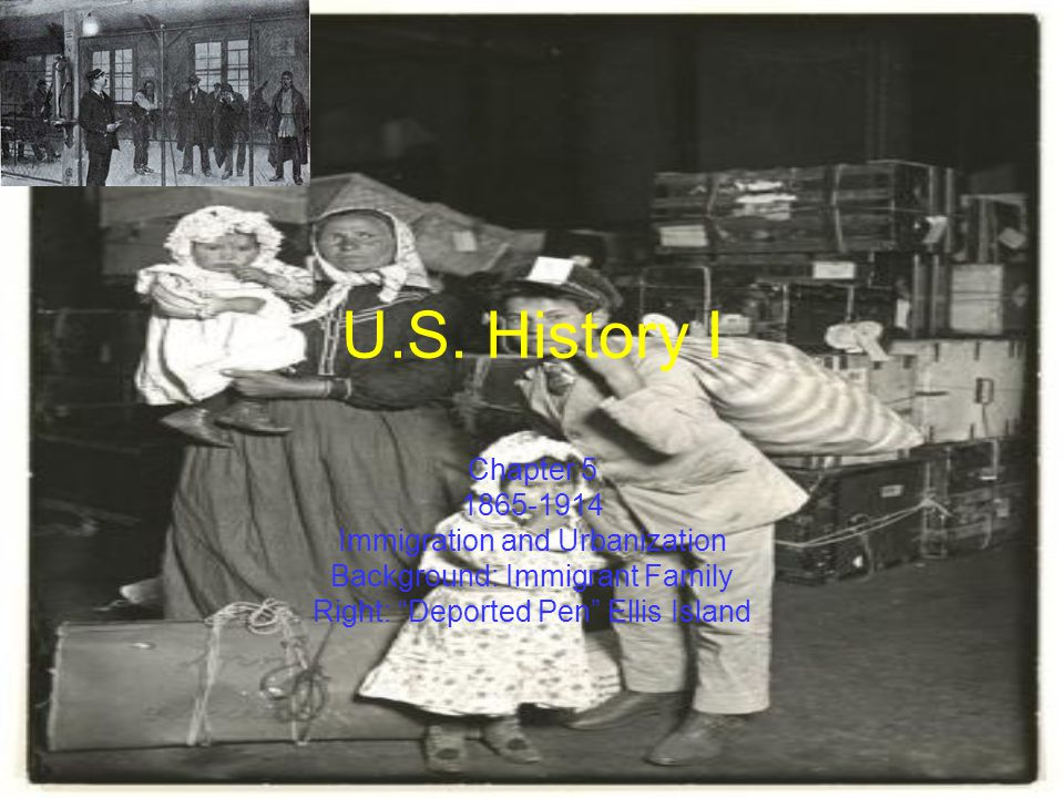 U.S. History I Chapter 5 1865-1914 Immigration and Urbanization