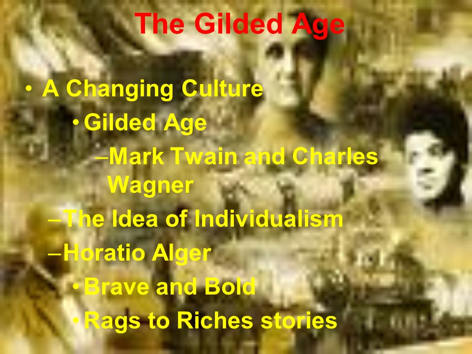 The Gilded Age A Changing Culture Gilded Age