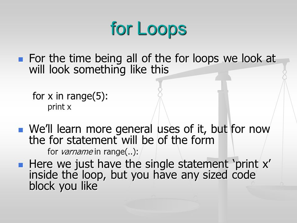 for Loops For the time being all of the for loops we look at will look something like this. for x in range(5):