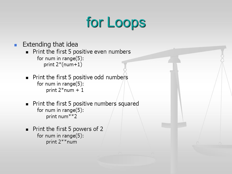 for Loops Extending that idea Print the first 5 positive even numbers