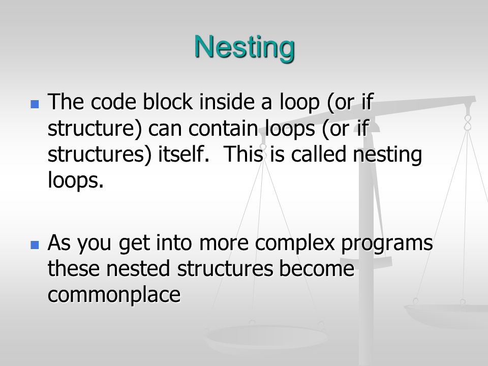 Nesting The code block inside a loop (or if structure) can contain loops (or if structures) itself. This is called nesting loops.