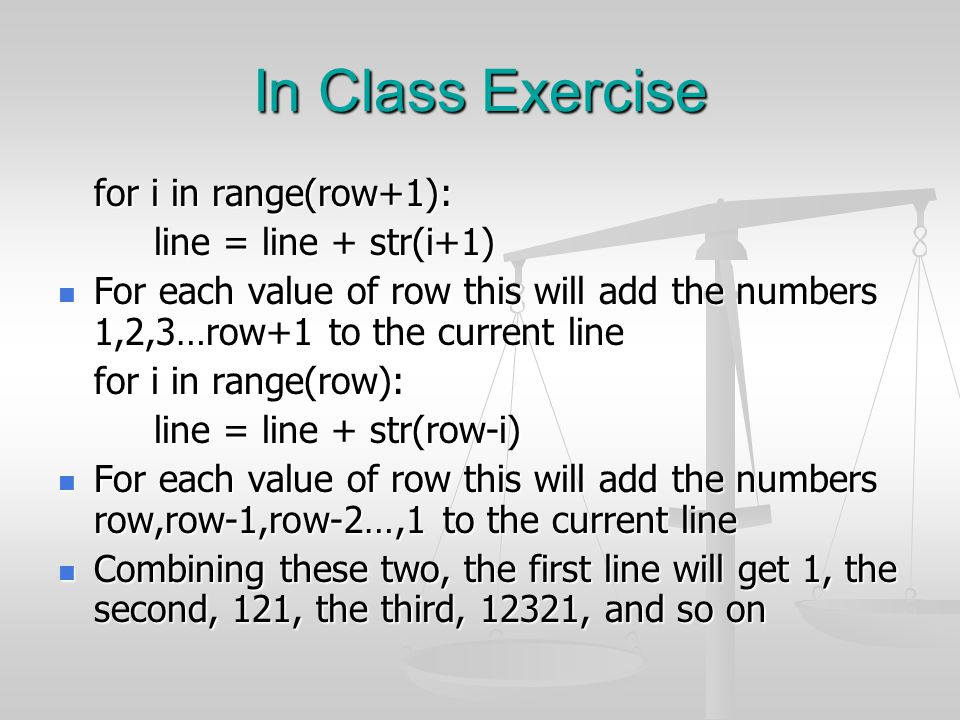 In Class Exercise for i in range(row+1): line = line + str(i+1)