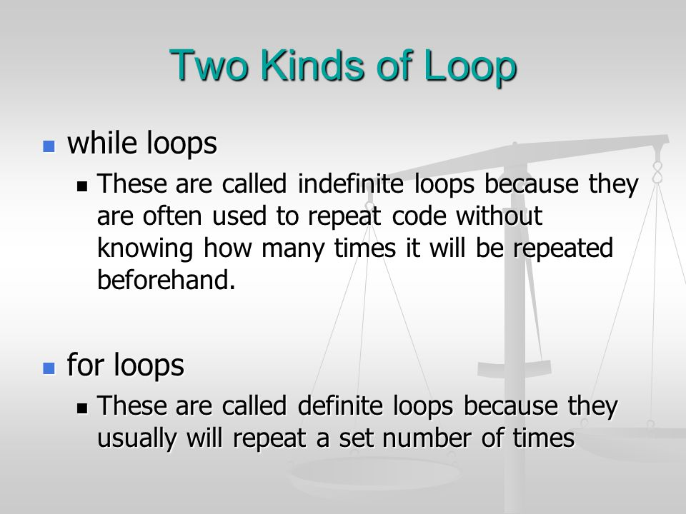 Two Kinds of Loop while loops for loops