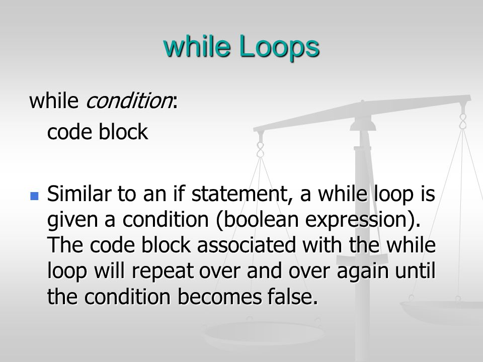 while Loops while condition: code block