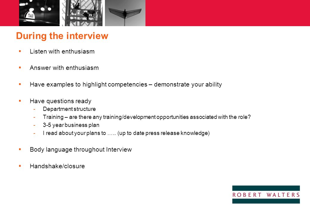 During the interview Listen with enthusiasm Answer with enthusiasm