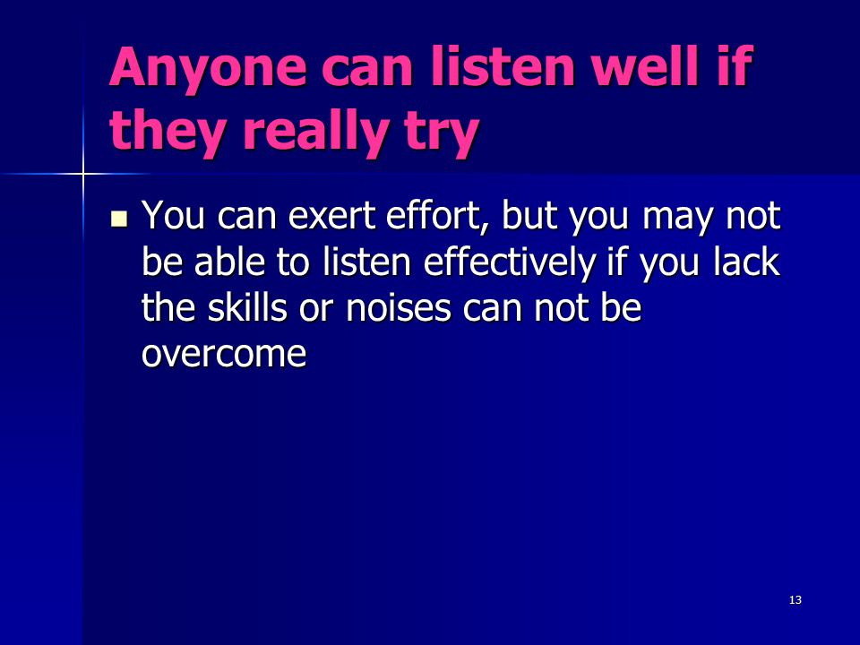 Anyone can listen well if they really try