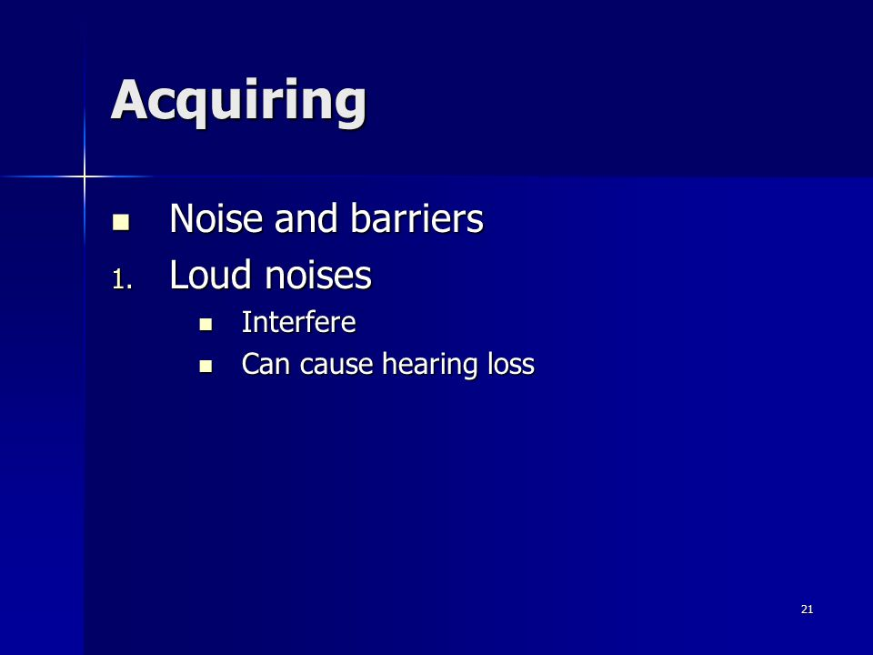 Acquiring Noise and barriers Loud noises Interfere