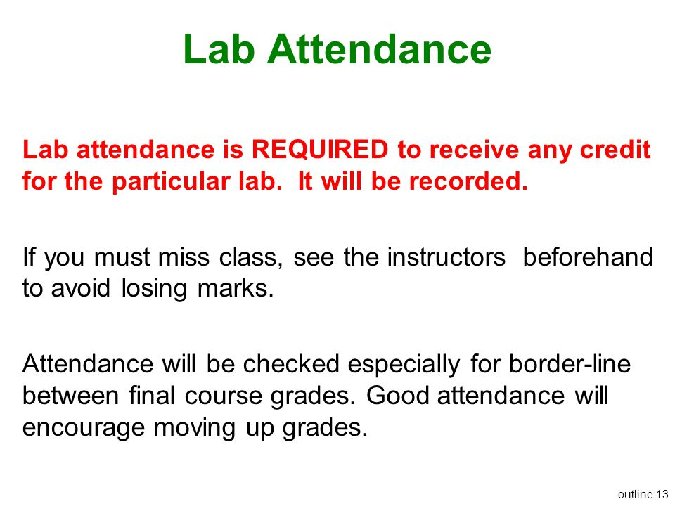 Lab Attendance Lab attendance is REQUIRED to receive any credit for the particular lab. It will be recorded.