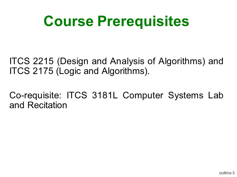 Course Prerequisites ITCS 2215 (Design and Analysis of Algorithms) and ITCS 2175 (Logic and Algorithms).