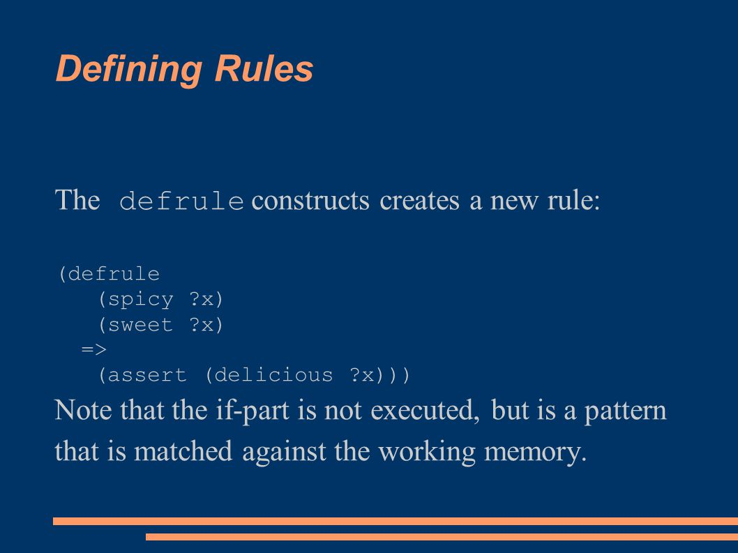 Defining Rules The defrule constructs creates a new rule: