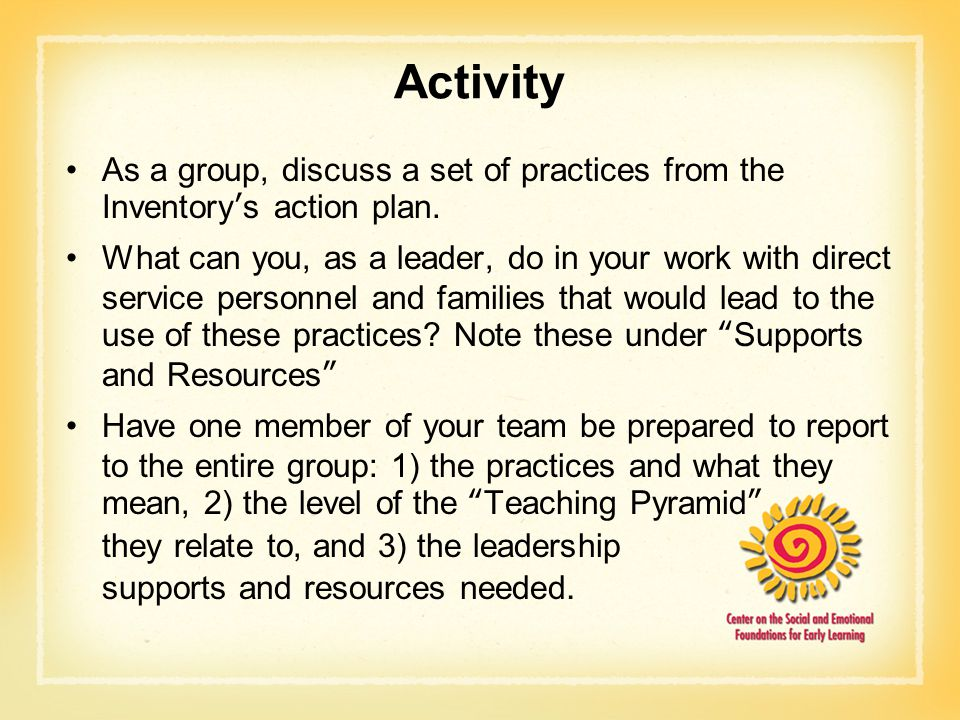 Activity As a group, discuss a set of practices from the Inventory's action plan.