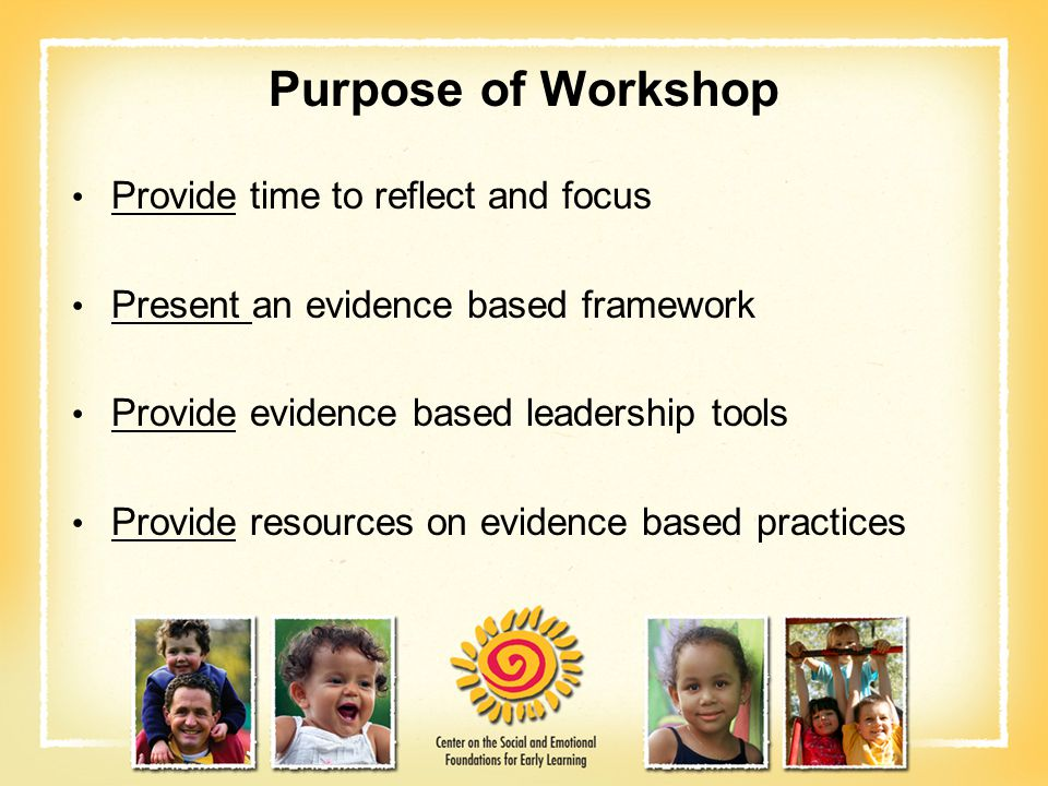 Purpose of Workshop Provide time to reflect and focus