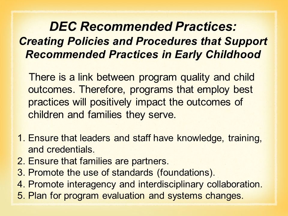 DEC Recommended Practices: Creating Policies and Procedures that Support Recommended Practices in Early Childhood