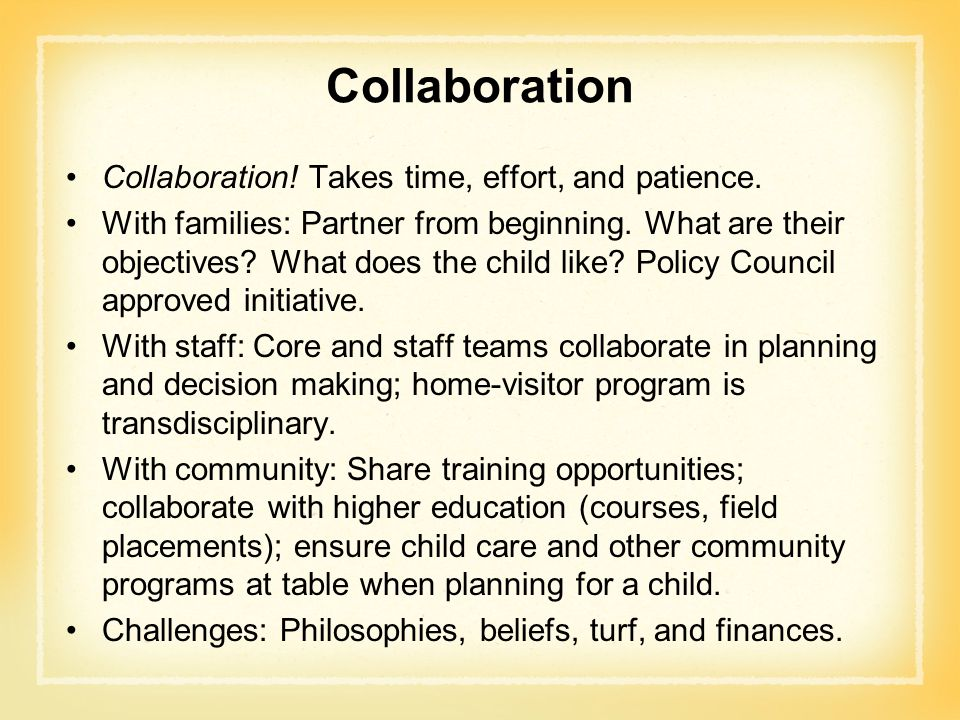 Collaboration Collaboration! Takes time, effort, and patience.