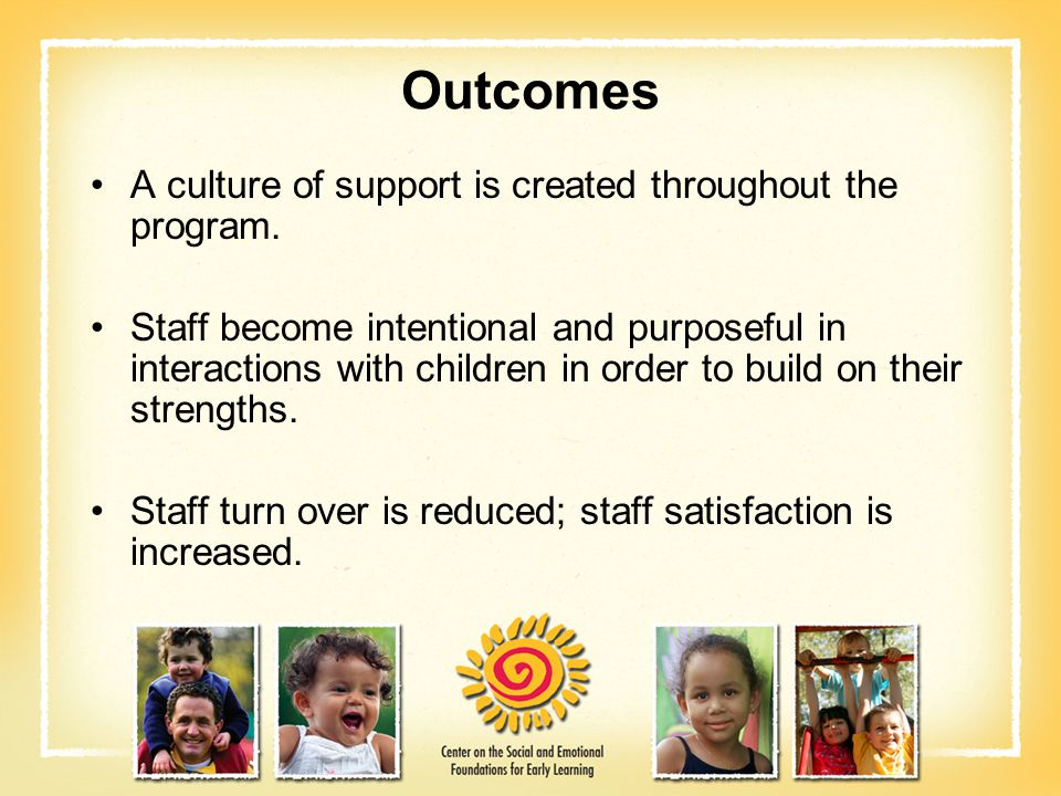 Outcomes A culture of support is created throughout the program.