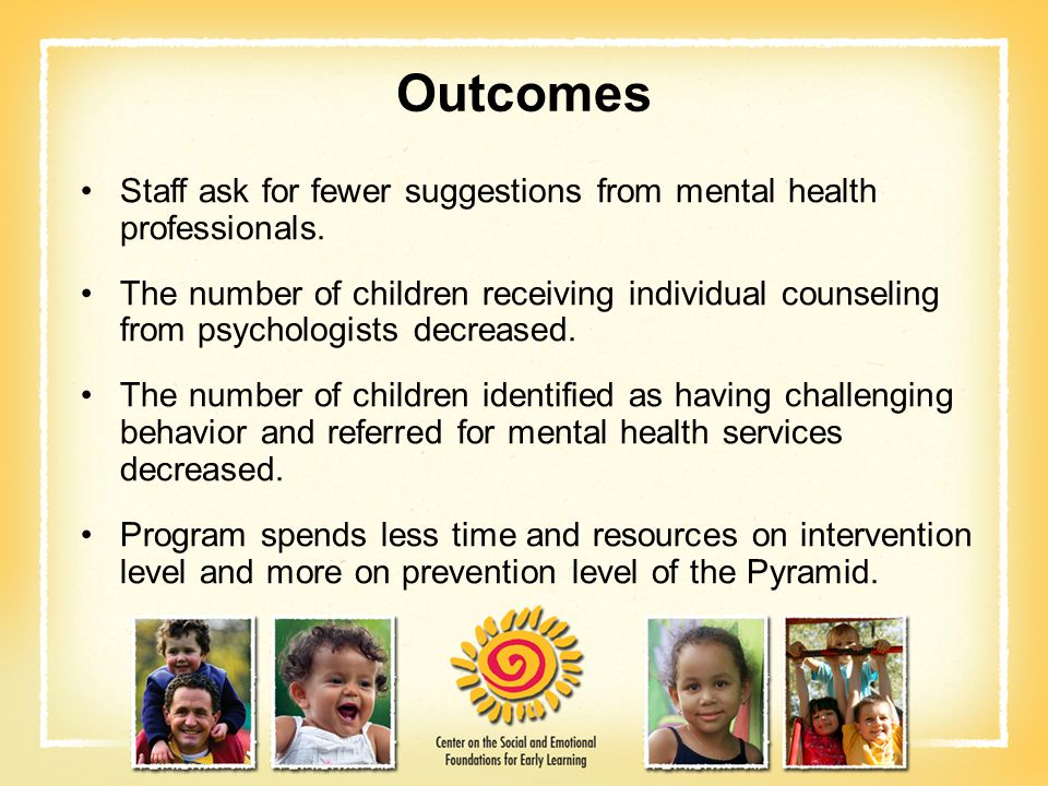 Outcomes Staff ask for fewer suggestions from mental health professionals.