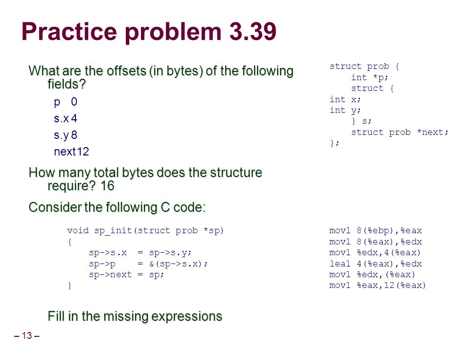 Practice problem 3.39 struct prob { int *p; struct { int x; int y; } s; struct prob *next; };