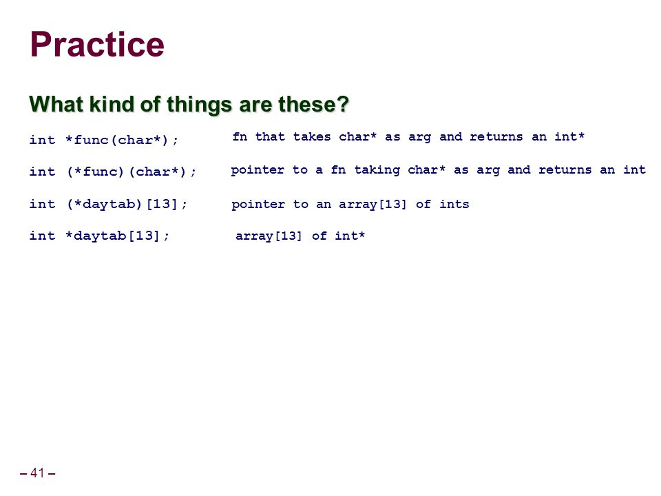 Practice What kind of things are these int *func(char*);