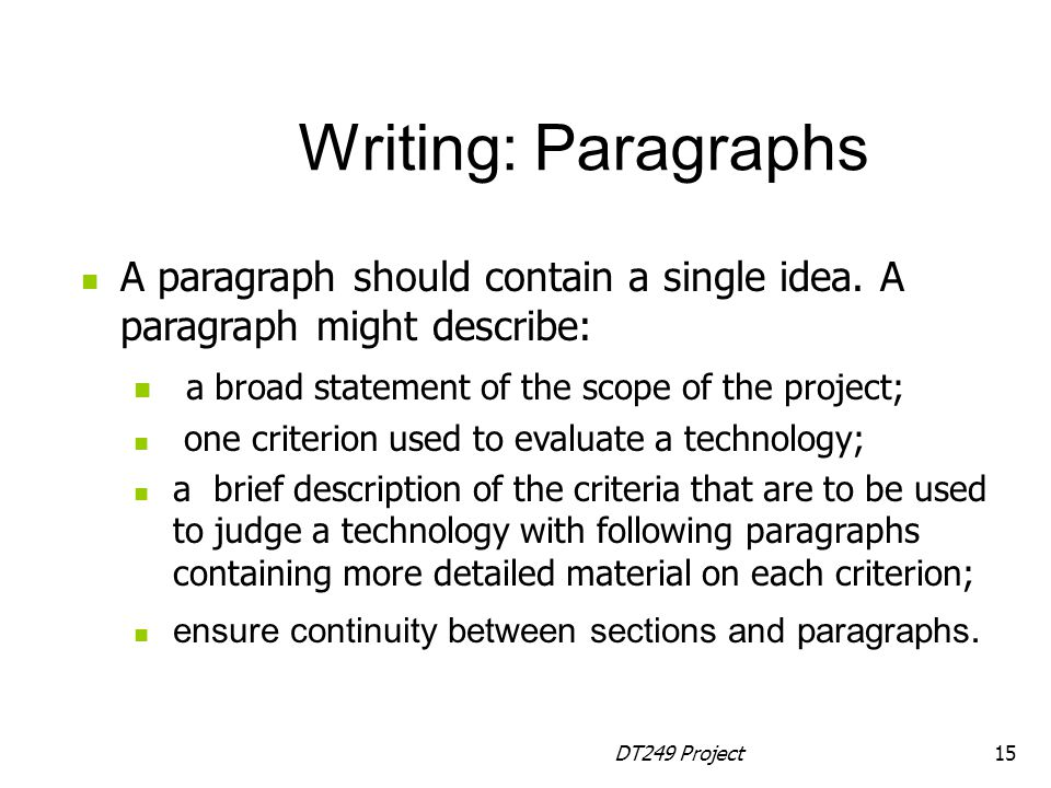 Writing: Paragraphs A paragraph should contain a single idea. A paragraph might describe: a broad statement of the scope of the project;