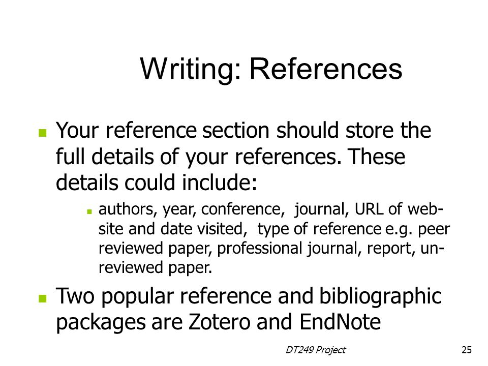 Writing: References Your reference section should store the full details of your references. These details could include: