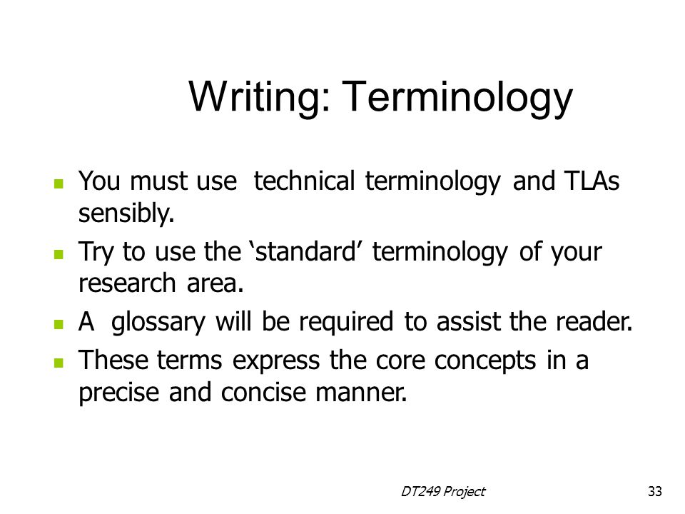 Writing: Terminology You must use technical terminology and TLAs sensibly. Try to use the 'standard' terminology of your research area.