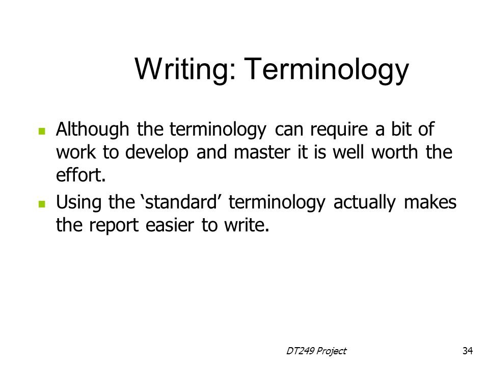 Writing: Terminology Although the terminology can require a bit of work to develop and master it is well worth the effort.