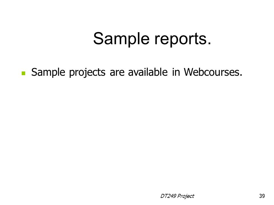 Sample reports. Sample projects are available in Webcourses.