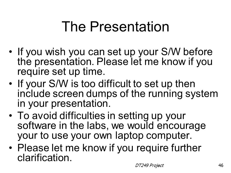The Presentation If you wish you can set up your S/W before the presentation. Please let me know if you require set up time.