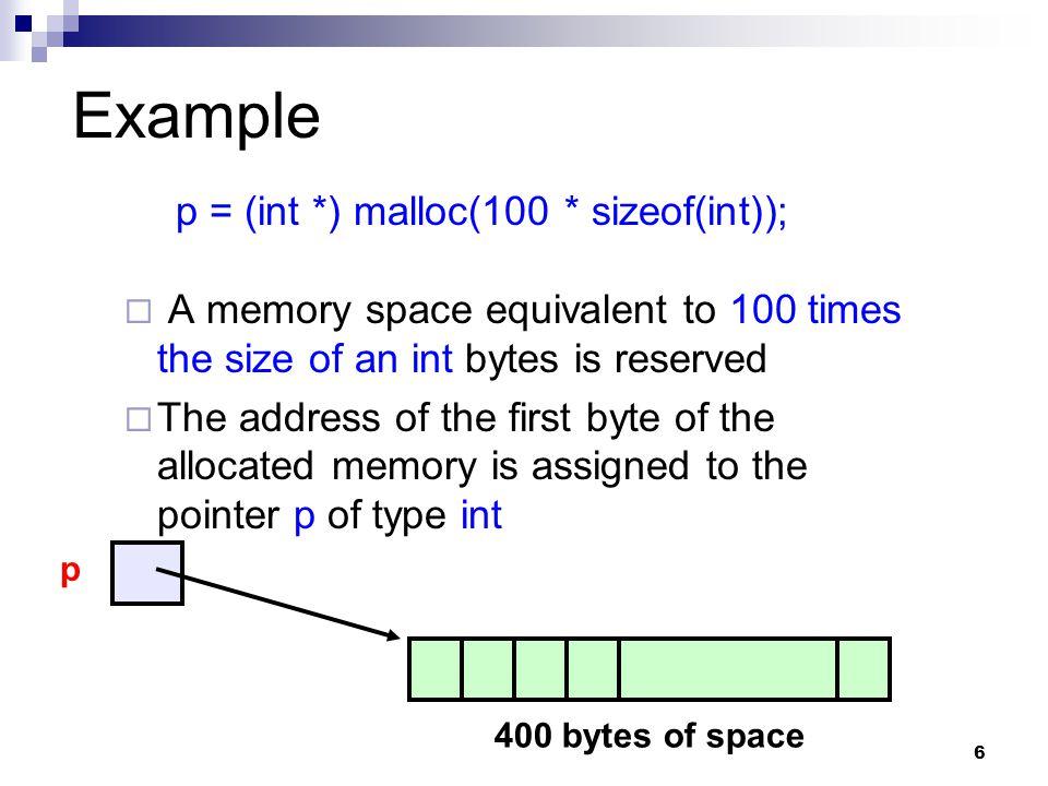 Example p = (int *) malloc(100 * sizeof(int));