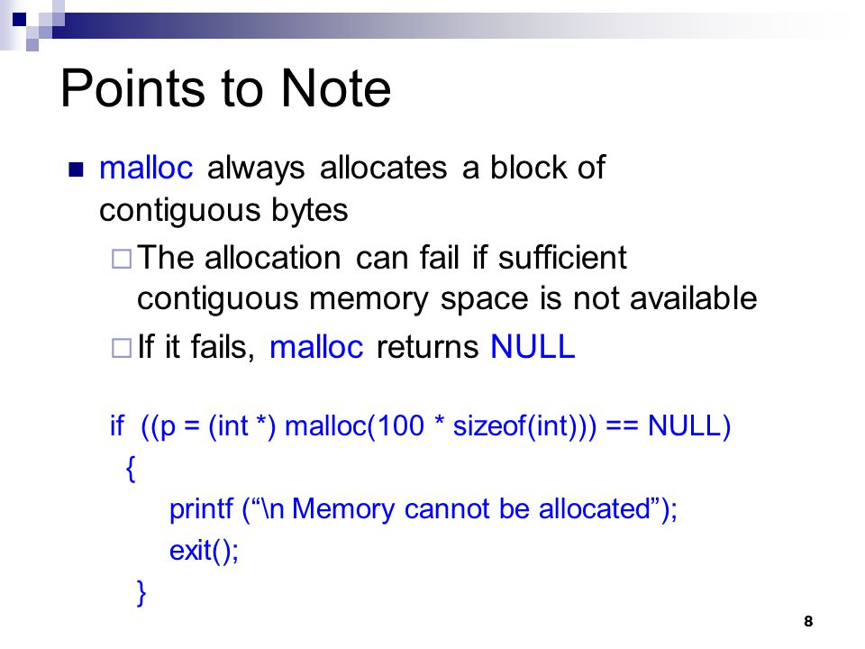 Points to Note malloc always allocates a block of contiguous bytes