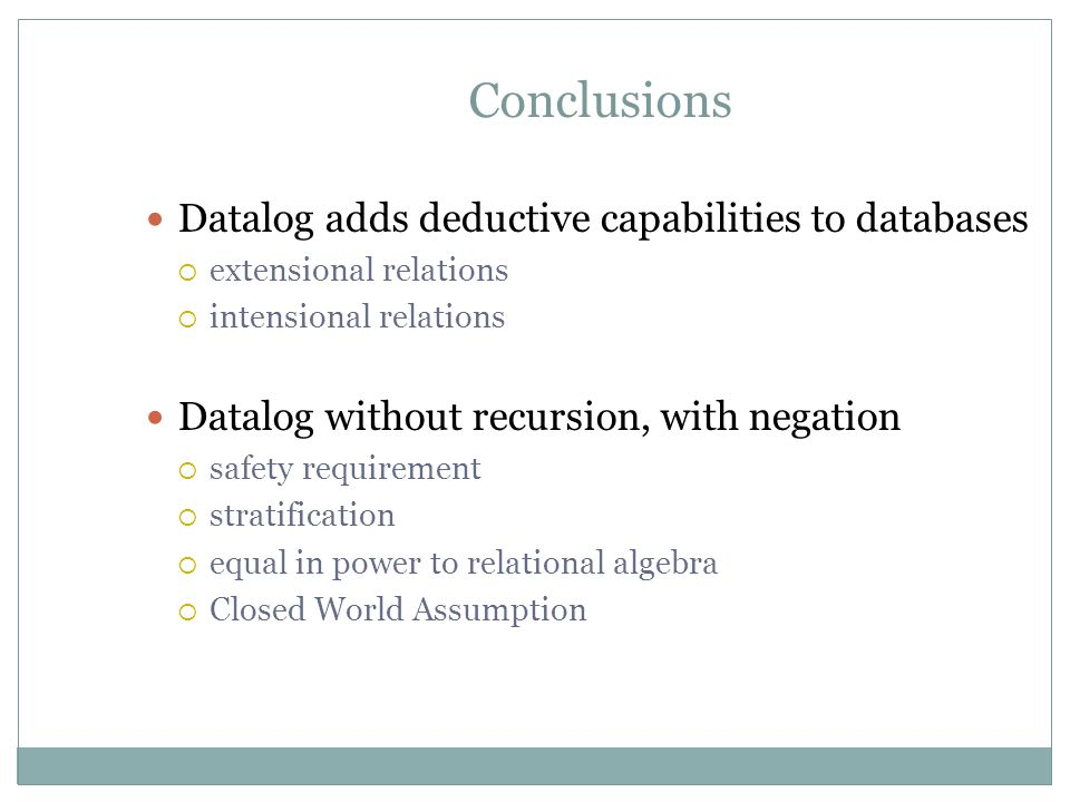 Conclusions Datalog adds deductive capabilities to databases