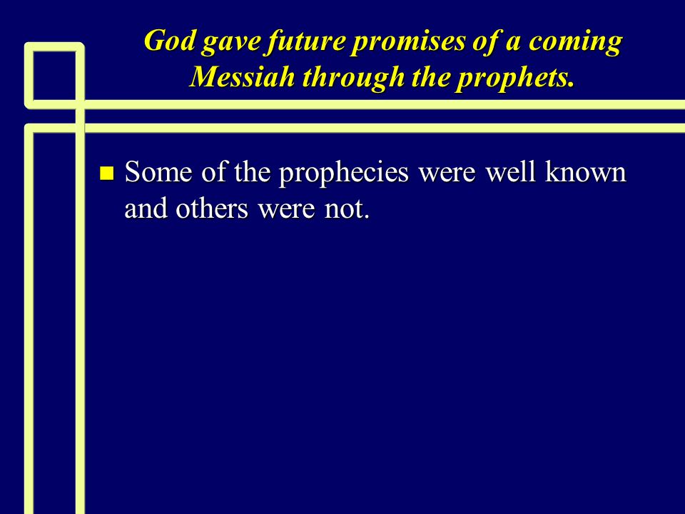 God gave future promises of a coming Messiah through the prophets.