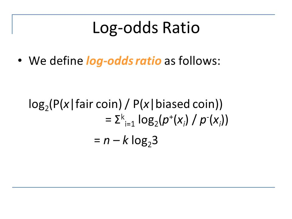 Log-odds Ratio We define log-odds ratio as follows: