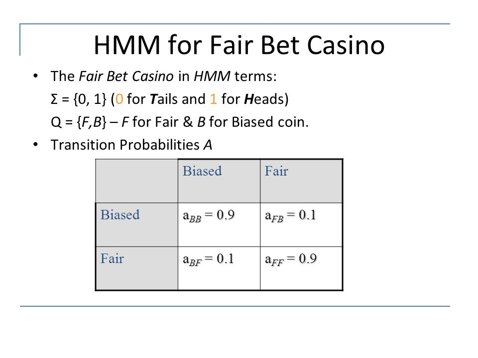 HMM for Fair Bet Casino The Fair Bet Casino in HMM terms:
