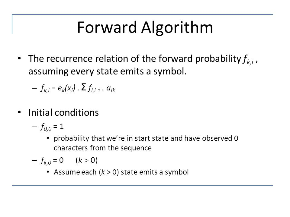 Forward Algorithm The recurrence relation of the forward probability fk,i , assuming every state emits a symbol.