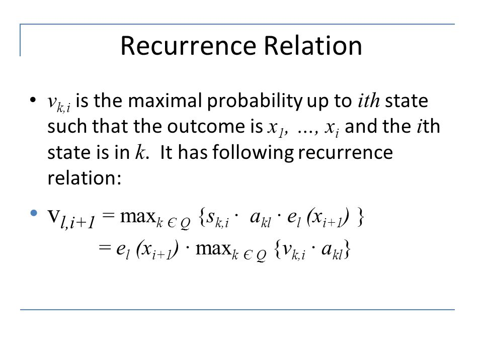 Recurrence Relation vl,i+1 = maxk Є Q {sk,i · akl · el (xi+1) }